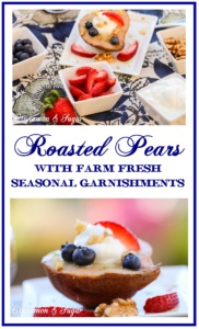 Quick to make Roasted Pears with farm-fresh seasonal garnishments and a splash of liqueur, turns ordinary produce into a delightful, healthy dessert!