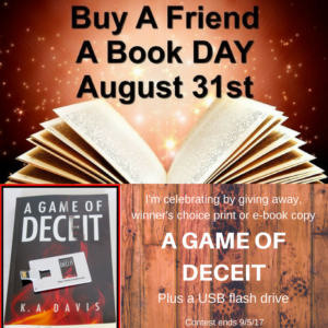 #giveaway! Buy a friend a book day is on August 31st and I'm celebrating by offering winner's choice of print or an e-book copy of A GAME OF DECEIT.