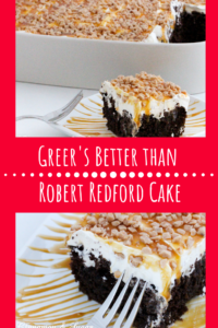 Greer's Better than Robert Redford Cake is a layered dessert with chocolate cake, sweetened condensed milk, salted caramel, whipped cream & candy bits. Recipe shared with permission granted by Mary Lee Ashford, author of RISKY BISCUITS.